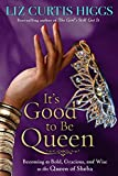 img - for It's Good to Be Queen: Becoming as Bold, Gracious, and Wise as the Queen of Sheba book / textbook / text book