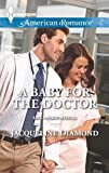 A Baby for the Doctor (Harlequin American Romance\Safe Harbor Medical)