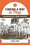 Finding a Way to Play: The Pioneering Spirit of Women in Basketball