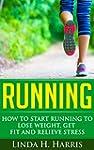 Running: How to Start Running to Lose...