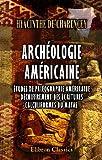 echange, troc Hyacinthe de Charencey - Archéologie américaine: Études de paléographie américaine. Déchiffrement des écritures calculiformes ou mayas
