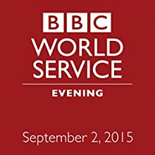 September 02, 2015: Evening  by BBC Newshour Narrated by Owen Bennett-Jones, Lyse Doucet, Robin Lustig, Razia Iqbal, James Coomarasamy, Julian Marshall