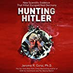 Hunting Hitler: New Scientific Evidence That Hitler Escaped Nazi Germany | Jerome Corsi