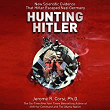 Hunting Hitler: New Scientific Evidence That Hitler Escaped Nazi Germany (       UNABRIDGED) by Jerome Corsi Narrated by Danny Campbell