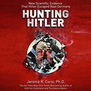 Hunting Hitler: New Scientific Evidence That Hitler Escaped Nazi Germany | [Jerome Corsi]