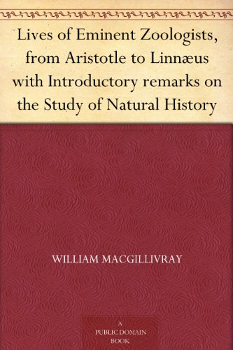 Lives of Eminent Zoologists, from Aristotle to Linnæus with Introductory remarks on the Study of Natural History