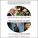 Philanthrocapitalism: How Giving Can Save the World (       UNABRIDGED) by Matthew Bishop, Michael Green Narrated by Sean Runnette