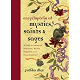 Encyclopedia of Mystics, Saints & Sages: A Guide to Asking for Protection, Wealth, Happiness, and Everything Else...