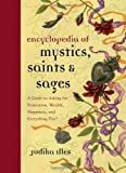 Encyclopedia Of Mystics Saints & Sages: A Guide to Asking for Protection, Wealth, Happiness, and Everything Else!
