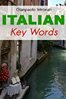 Italian Key Words: The Basic 2000 Word Vocabulary Arranged by Frequency, with Dictionaries (Oleander Language & Literature)