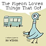 The Pigeon Loves Things That Go!by Mo Willems
