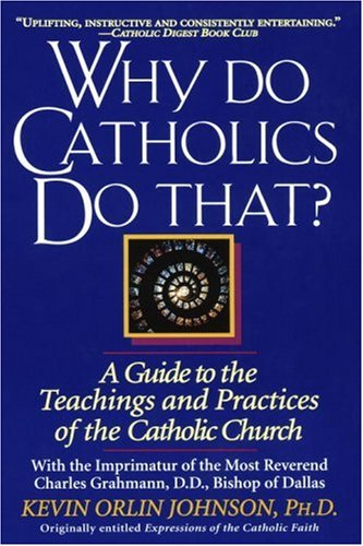 Why Do Catholics Do That?, KEVIN ORLIN JOHNSON