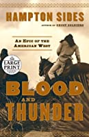 Blood and Thunder: An Epic of the American West (Random House Large Print)