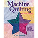Machine Quilting The basics & beyond: The complete step-by-step visual guide to successful machine quiltingby Lynn Witzenburg