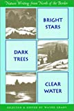 img - for Bright Stars, Dark Trees, Clear Water: Nature Writings from North of the Border (A Nonpareil Book) book / textbook / text book