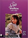 The Child in Fashion: 1750-1920 (Schiffer Book for Collectors)