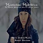 Mistletoe Meltdown: A Maurin Kincaide Short Story | Rachel Rawlings