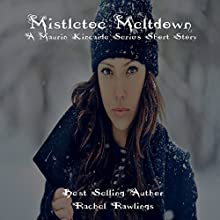 Mistletoe Meltdown: A Maurin Kincaide Short Story (       UNABRIDGED) by Rachel Rawlings Narrated by Rina Adachi