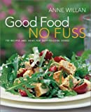 Good Food No Fuss: 150 Recipes and Ideas for Easy to Cook Dishes (1584793090) by Willan, Anne