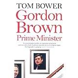 Gordon Brown: Prime Ministerby Tom Bower