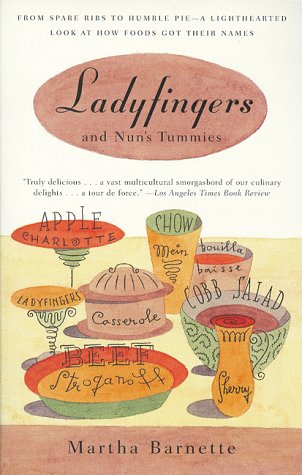 Ladyfingers and Nun's Tummies: From Spare Ribs to Humble Pie--A Lighthearted Look at How Foods Got Their Names by Martha Barnett