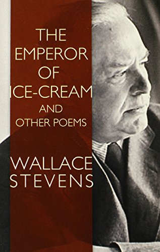 an analysis of the emperor of ice cream by wallace stevens The only emperor is the emperor of ice-cream take from the dresser of deal, lacking the three glass knobs, that sheet on which she embroidered fantails once and.