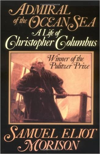 Admiral of the Ocean Sea: A Life of Christopher Columbus written by Samuel Eliot Morison