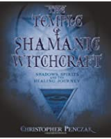 The Temple Of Shamanic Witchcraft: Shadows, Spirits, And The Healing Journey