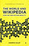 The World and Wikipedia: How we are editing reality (0956205208) by Dalby, Andrew
