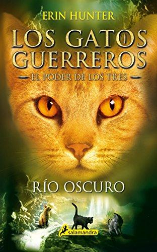 Gatos-El poder de los tres 02. Rio oscuro (Los gatos guerreros: El poder de los tres/Warriors: Power of Three)  [Erin Hunter] (Tapa Blanda)