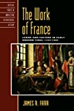 img - for The Work of France: Labor and Culture in Early Modern Times, 1350-1800 (Critical Issues in World and International History) book / textbook / text book