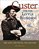 img - for Custer and the Little Bighorn: The Man, the Myth, the Mystery book / textbook / text book