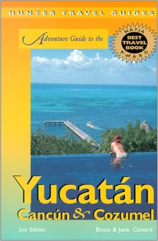Adventure Guide to the Yucatan, Cancun & Cozumel written by Bruce W. Conord