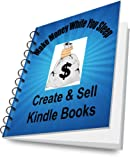 Make Money While You Sleep - Create & Sell Kindle Books