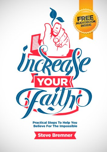 Increase Your Faith: Practical Steps To Help You Believe For The Impossible by Steve Bremner ebook deal