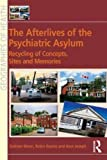 img - for The Afterlives of the Psychiatric Asylum: Recycling Concepts, Sites and Memories (Geographies of Health) book / textbook / text book