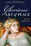 The Glorious Art of Peace: From the Iliad to Iraq (0199575762) by Gittings, John