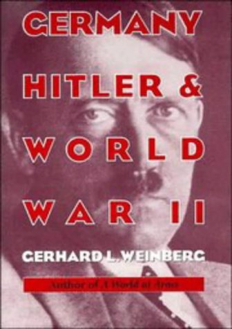 Germany, Hitler, and World War II: Essays in Modern German and World History, GERHARD L. WEINBERG