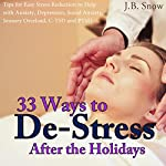 33 Ways to De-Stress After the Holidays: Tips for Easy Stress Reduction to Help with Anxiety, Depression, Social Anxiety, Sensory Overload, C-PTSD and PTSD: Transcend Mediocrity, Book 105   J.B. Snow
