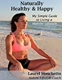 Naturally Healthy and Happy: My Simple Guide to Living a Holistic Lifestyle
