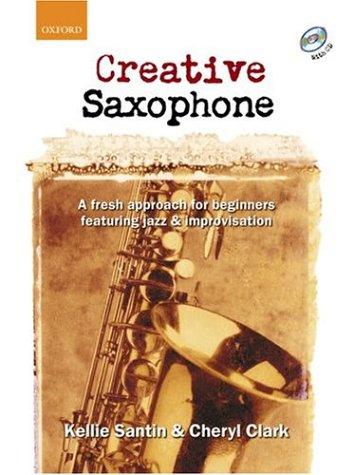 Creative Saxophone + CD: A fresh approach for beginners featuring jazz & improvisation: A Fresh Approach for Beginners Featuring Jazz and Improvisation