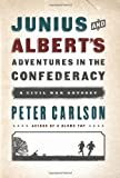 Junius and Albert's Adventures in the Confederacy: A Civil War Odyssey by Carlson, Peter (2013) Hardcover