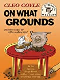 On What Grounds (Coffeehouse Mysteries, No. 1) (1587246473) by Cleo Coyle