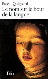 Le nom sur le bout de la langue par Pascal Quignard