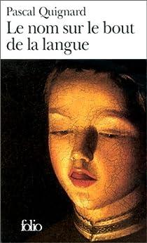 Le nom sur le bout de la langue par Quignard
