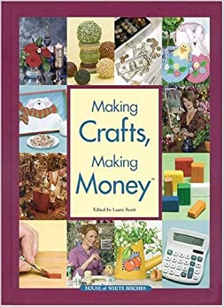 Making crafts making money laura scott 9781592170036 for Doing crafts at home for money