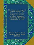 img - for The Statutes at Large of South Carolina: Acts Relating to Roads, Bridges and Ferries, with an Appendix, Containing the Militia Acts Prior to 1794 book / textbook / text book