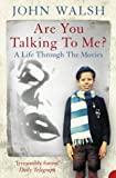 Are You Talking to Me?: A Life Through the Movies (0007139314) by Walsh, John