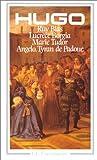 Théâtre : Ruy Blas, Lucrèce Borgia, Marie Tudor, Angelo