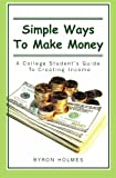 Simple Ways to Make Money: A College Student's Guide to Creating Income